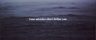 Your mistakes don't define you.