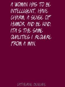 a-woman-has-to-be-intelligent-have-charm-a-sense-of-humor-and-be-kind-its-the-same-qualities-i-require-from-a-man-catherine-dene