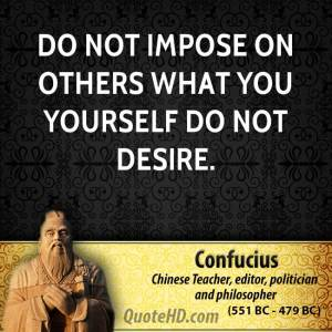 confucius-philosopher-do-not-impose-on-others-what-you-yourself-do-not